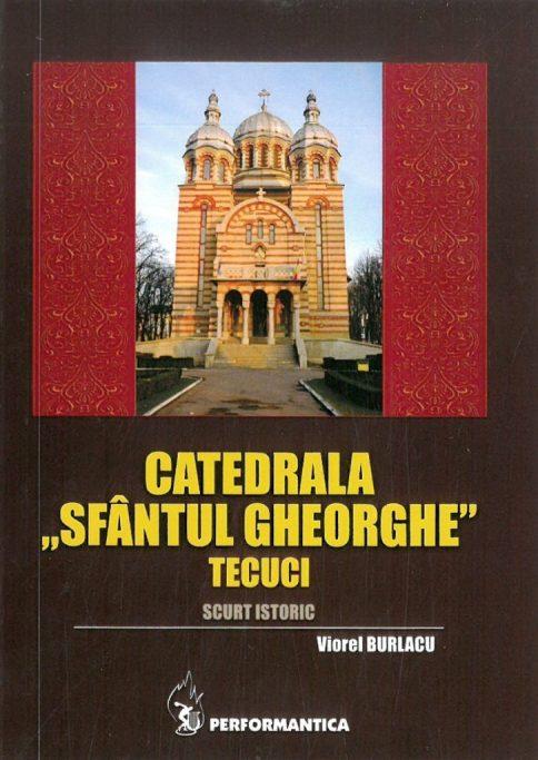 Catedrala Sf. Gheorghe - Scurt istoric - Viorel Burlacu